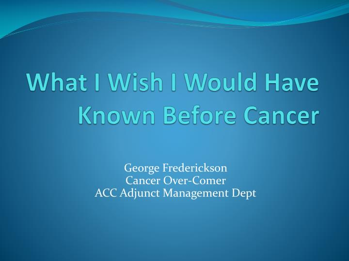 what i wish i would have known before cancer n.