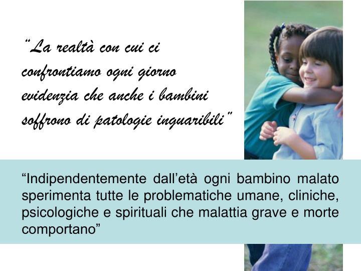 """""""Indipendentemente dall'età ogni bambino malato sperimenta tutte le problematiche umane, clinic..."""
