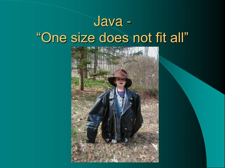 Java one size does not fit all