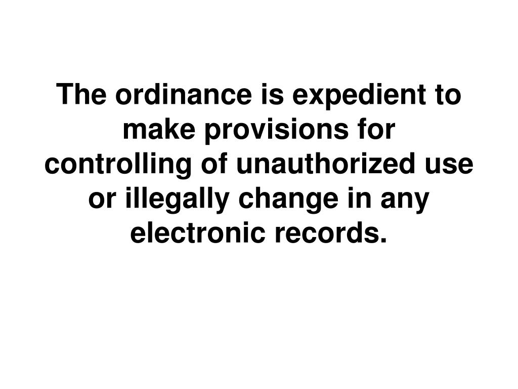 The ordinance is expedient to make provisions for controlling of unauthorized use or illegally change in any electronic records.