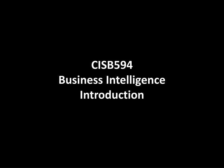 cisb594 business intelligence introduction n.