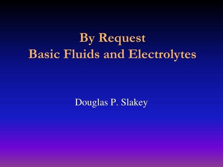 by request basic fluids and electrolytes n.