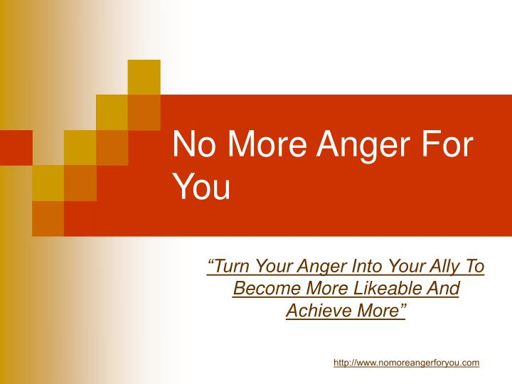 No more anger for you