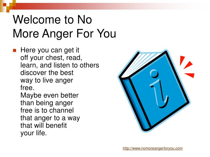 Welcome to no more anger for you