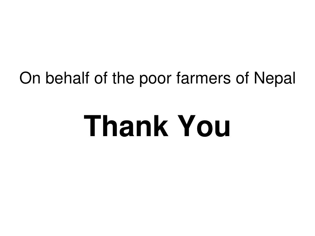 On behalf of the poor farmers of Nepal