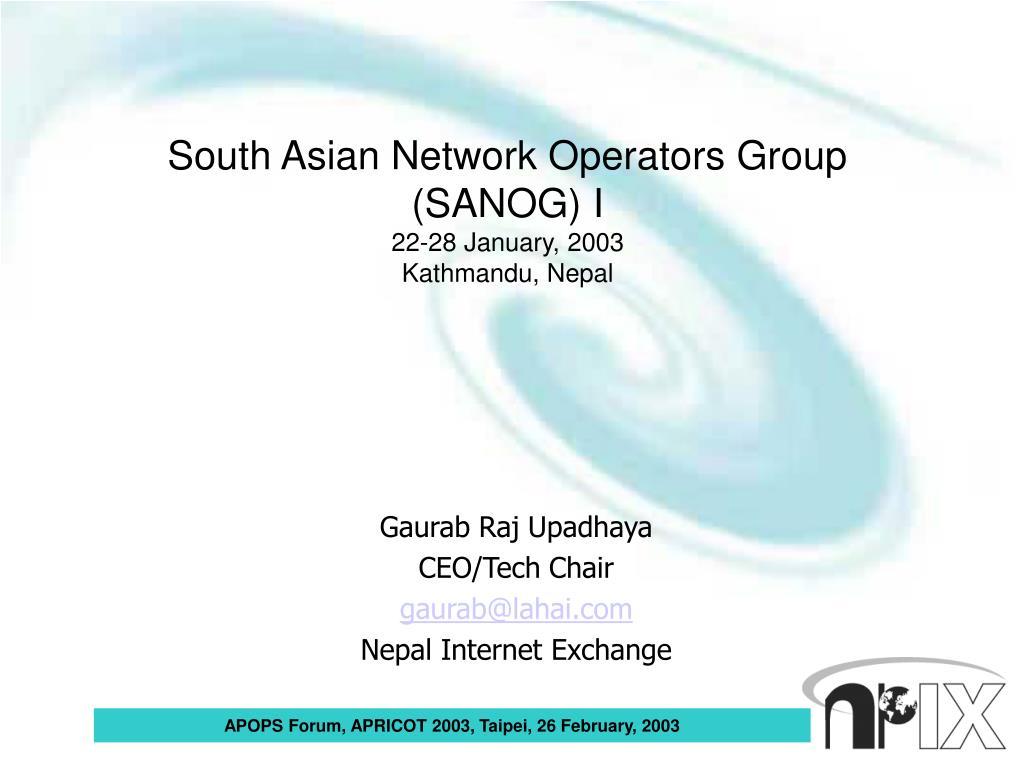 south asian network operators group sanog i 22 28 january 2003 kathmandu nepal l.