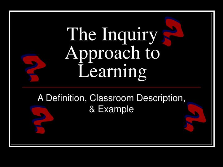The inquiry approach to learning