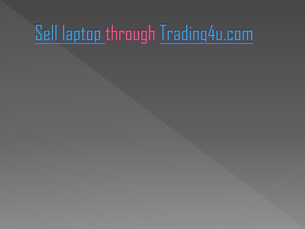 sell laptop through trading4u com l.