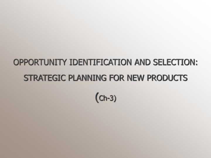 Opportunity identification and selection strategic planning for new products ch 3