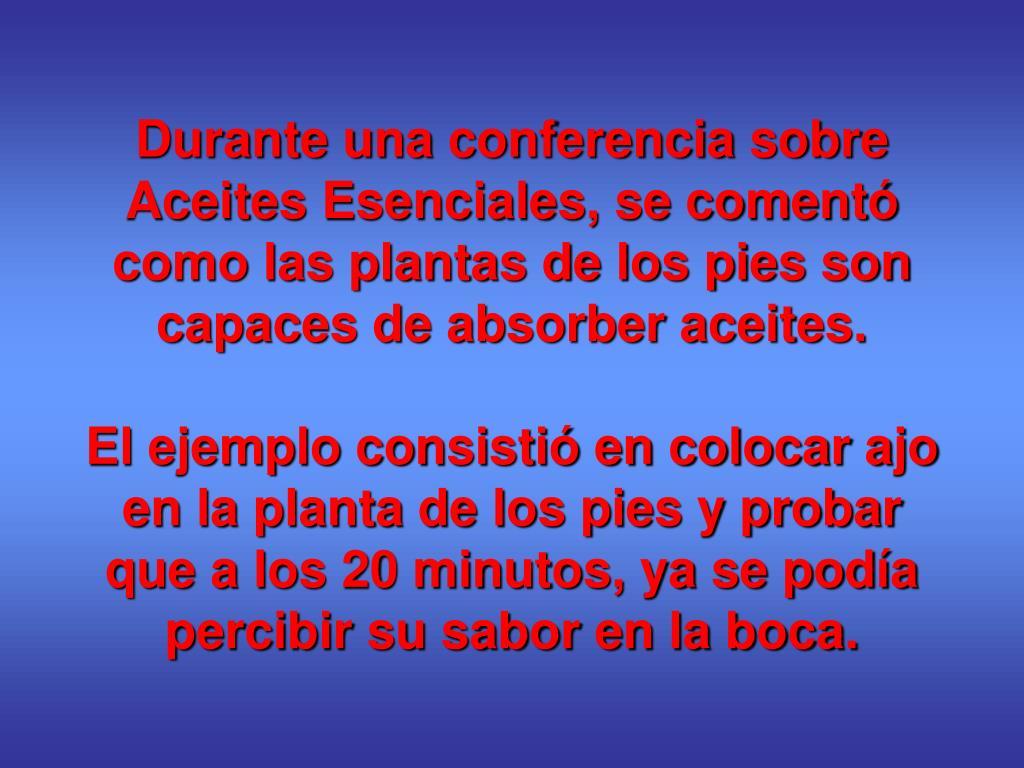 Durante una conferencia sobre Aceites Esenciales, se comentó como las plantas de los pies son capaces de absorber aceites.