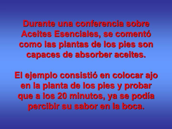 Durante una conferencia sobre Aceites Esenciales, se comentó como las plantas de los pies son capac...