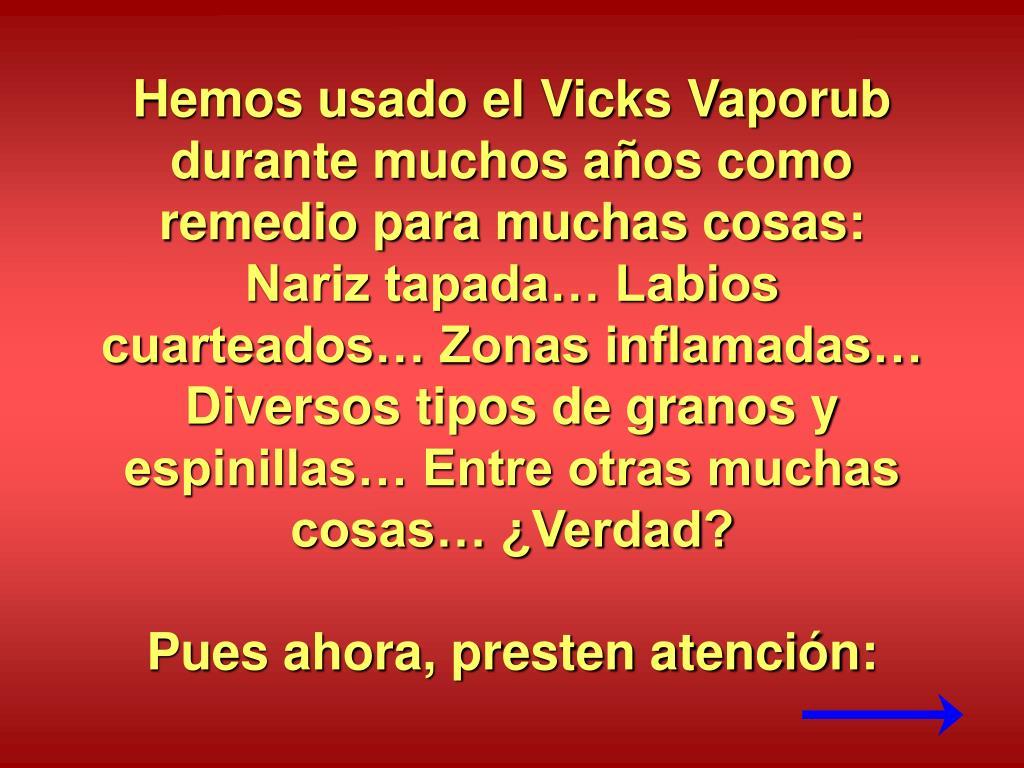 Hemos usado el Vicks Vaporub durante muchos años como remedio para muchas cosas: