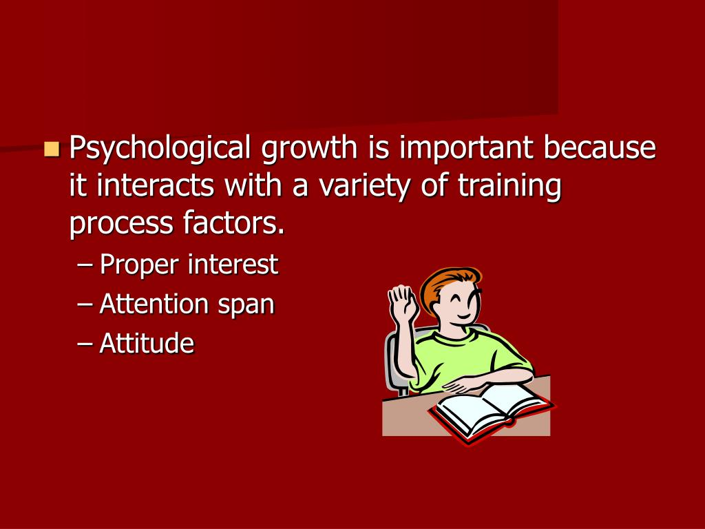 Psychological growth is important because it interacts with a variety of training process factors.