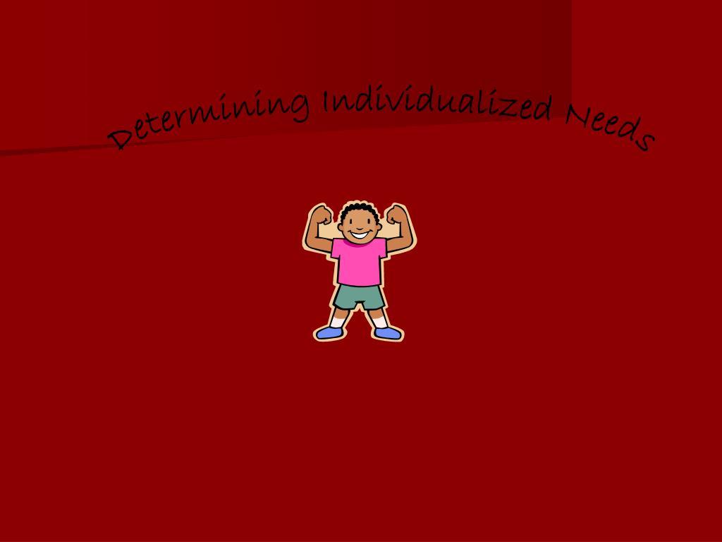 Determining Individualized Needs