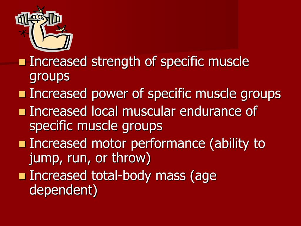 Increased strength of specific muscle groups