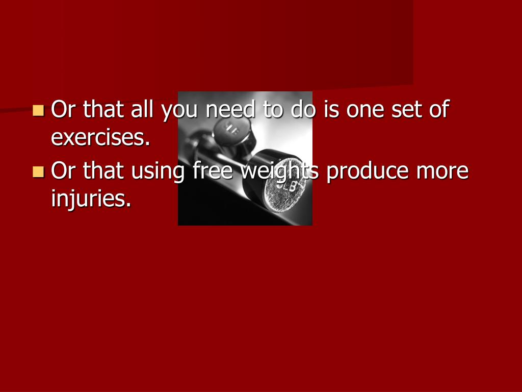 Or that all you need to do is one set of exercises.