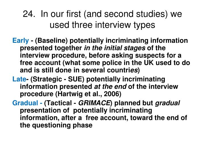 24.  In our first (and second studies) we used three interview types