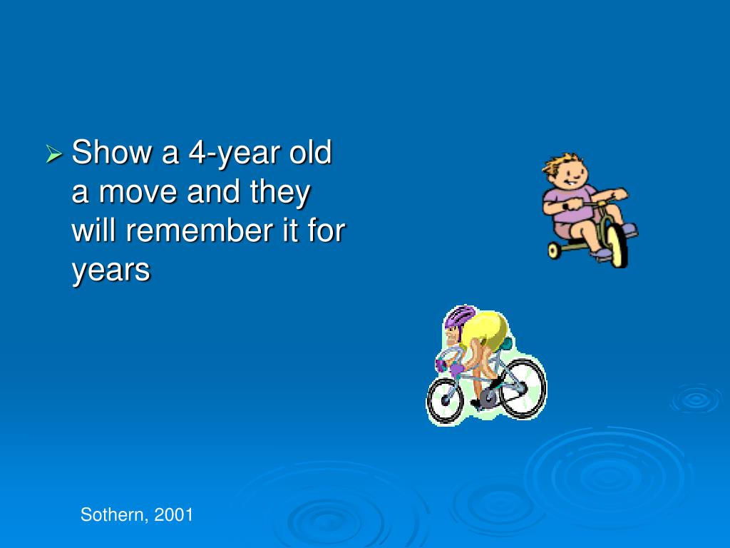 Show a 4-year old a move and they will remember it for years