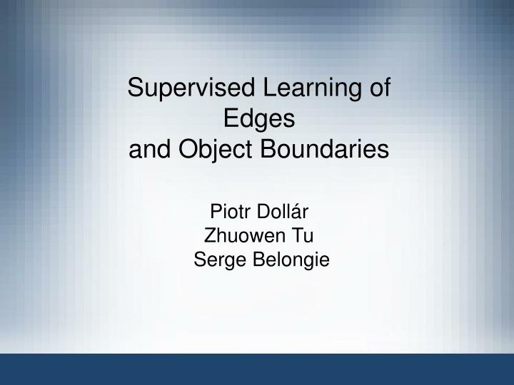 supervised learning of edges and object boundaries n.