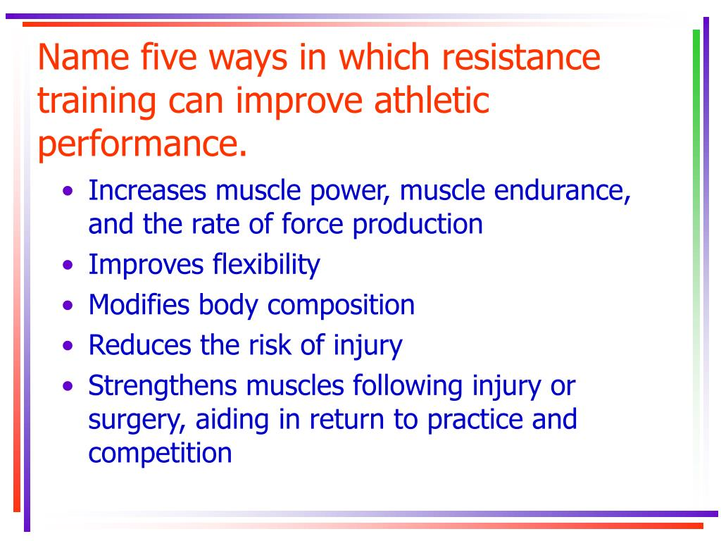 Name five ways in which resistance training can improve athletic performance.