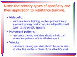 name the primary types of specificity and their application to resistance training
