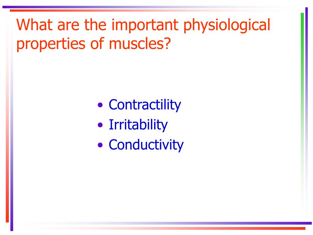 What are the important physiological properties of muscles?