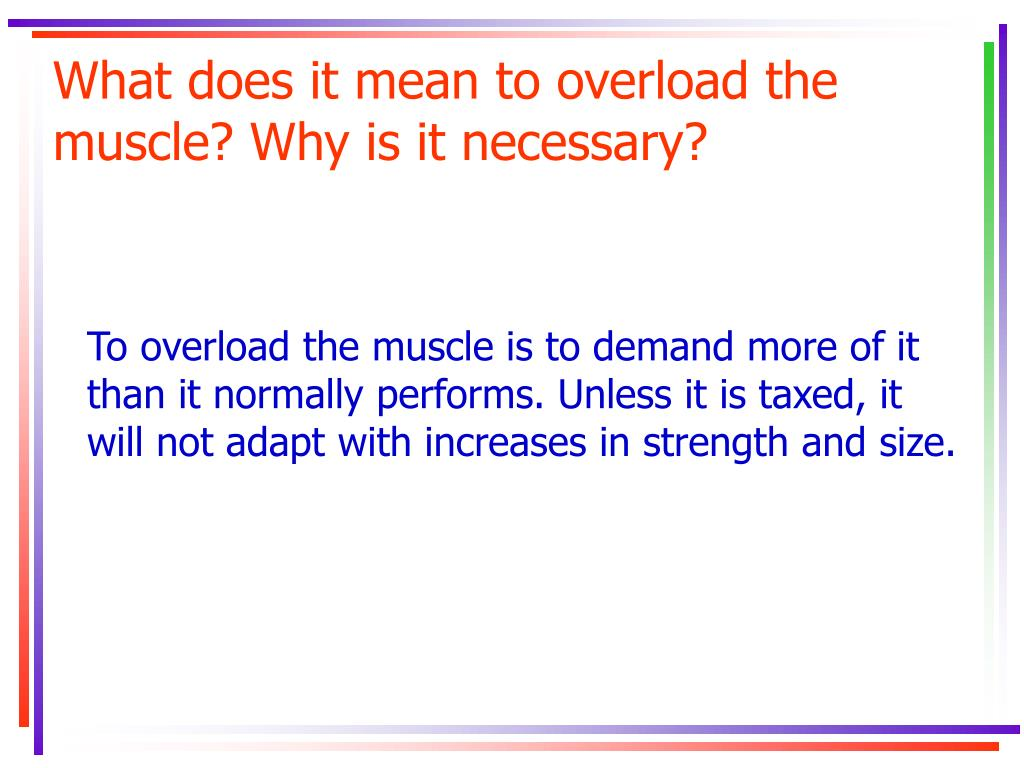 What does it mean to overload the muscle? Why is it necessary?