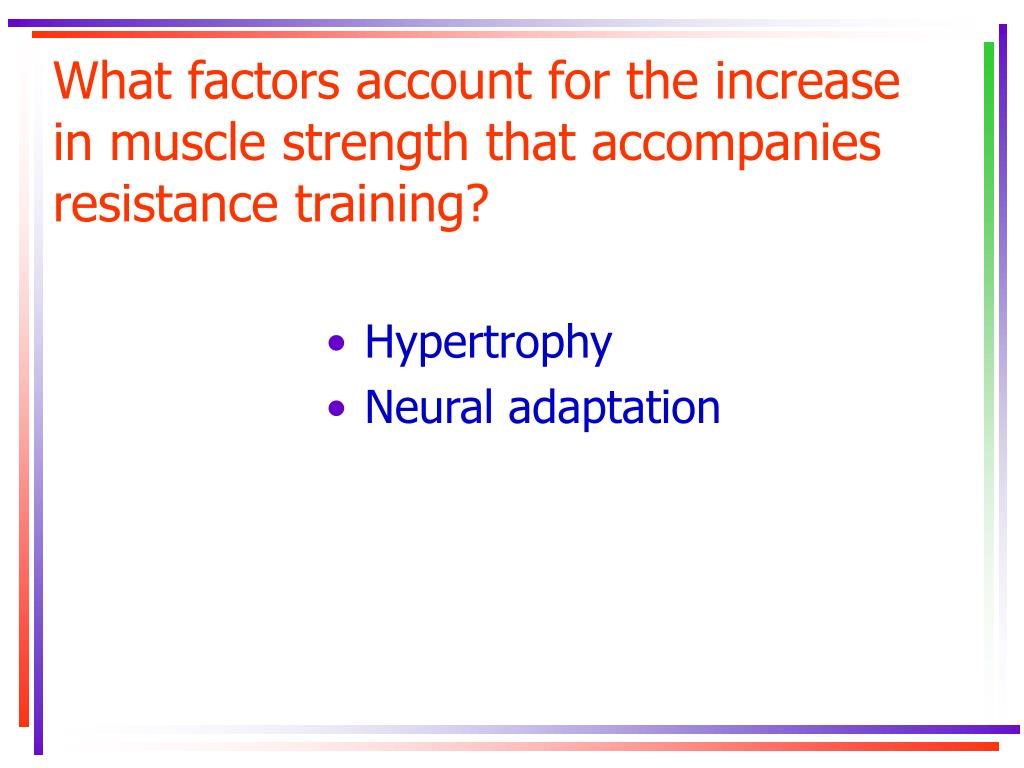 What factors account for the increase in muscle strength that accompanies resistance training?