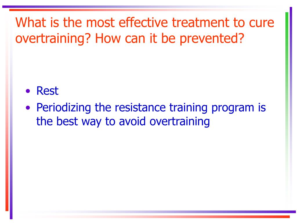 What is the most effective treatment to cure overtraining? How can it be prevented?