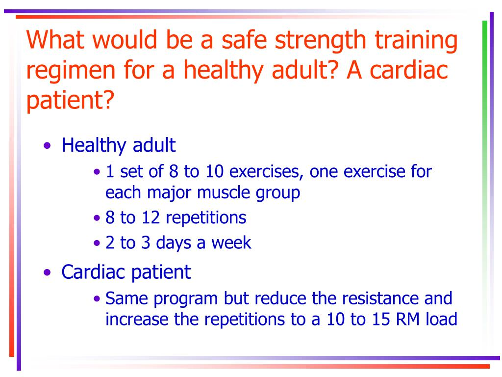What would be a safe strength training regimen for a healthy adult? A cardiac patient?