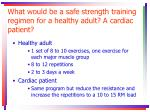 what would be a safe strength training regimen for a healthy adult a cardiac patient