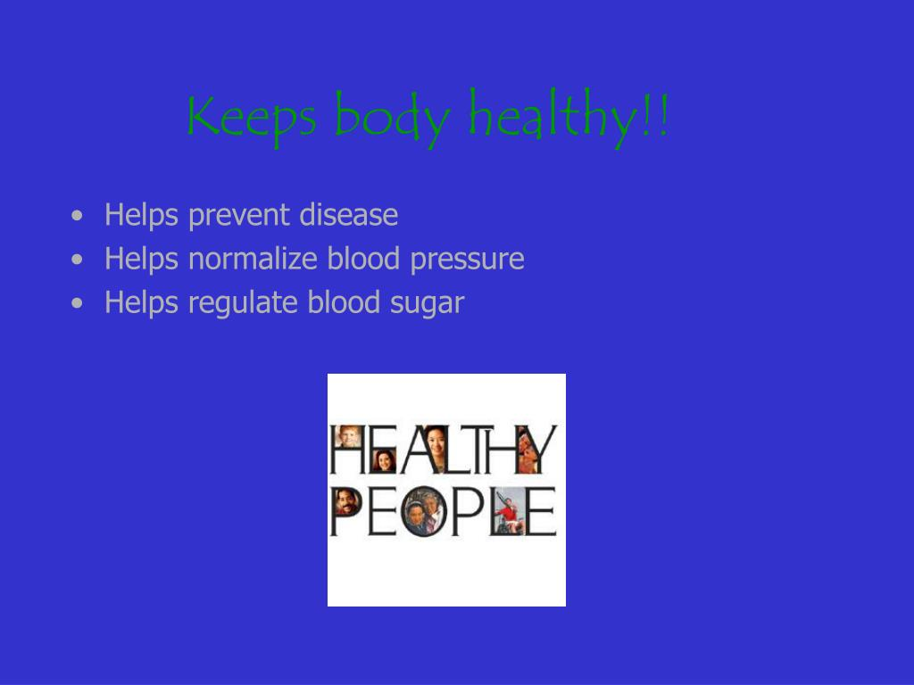 Keeps body healthy!!
