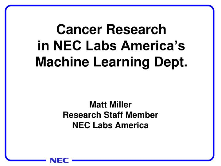 cancer research in nec labs america s machine learning dept n.