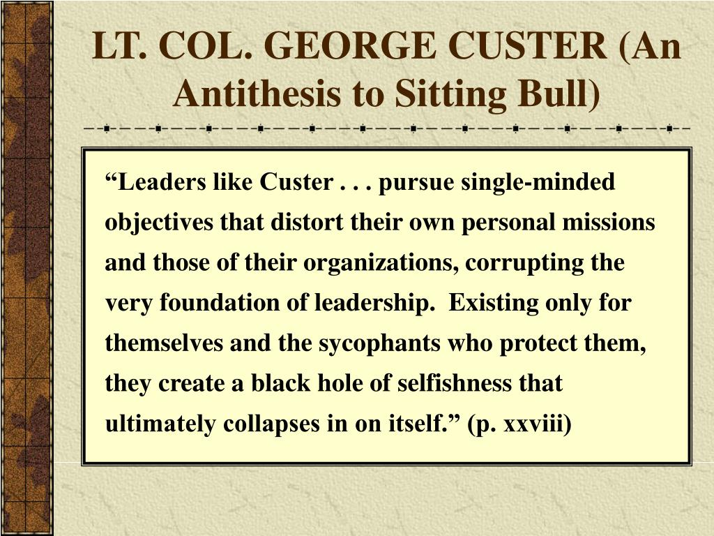 LT. COL. GEORGE CUSTER (An Antithesis to Sitting Bull)