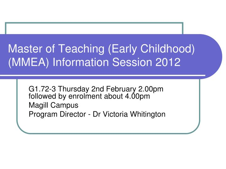 master of teaching early childhood mmea information session 2012 n.