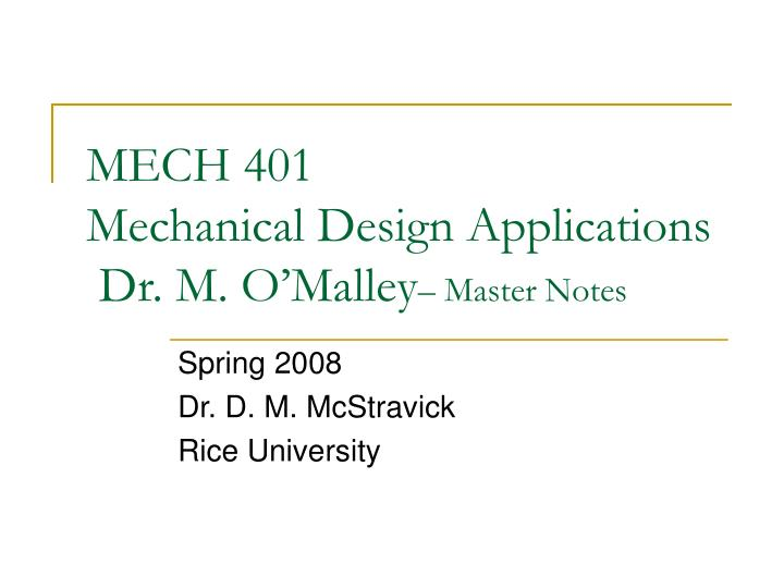 mech 401 mechanical design applications dr m o malley master notes n.