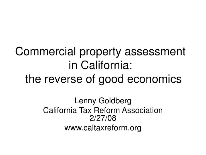 commercial property assessment in california the reverse of good economics n.