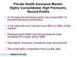 private health insurance market highly consolidated high premiums record profits