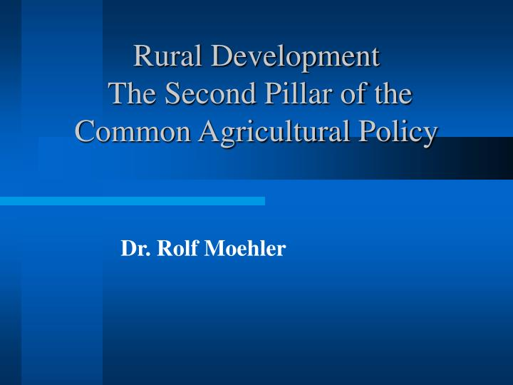 rural development the second pillar of the common agricultural policy n.