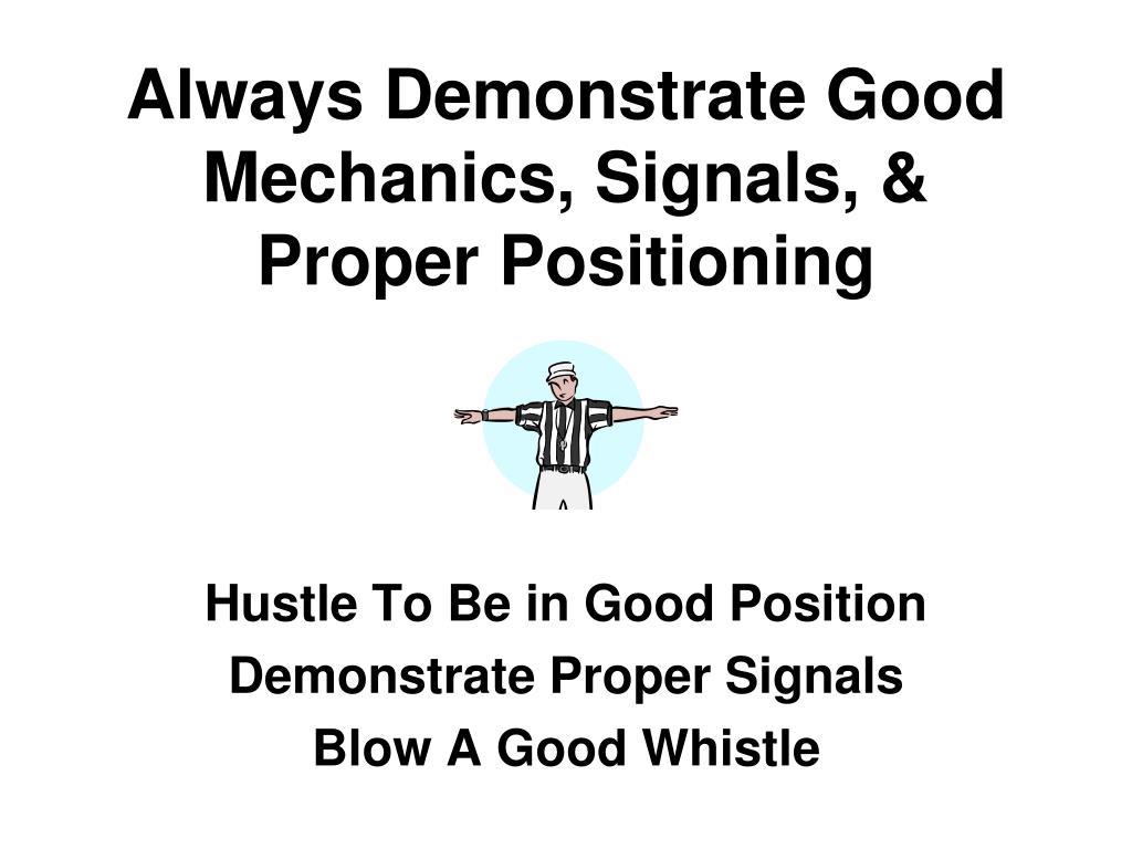 Always Demonstrate Good Mechanics, Signals, & Proper Positioning