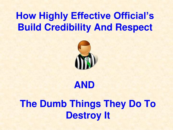 How highly effective official s build credibility and respect