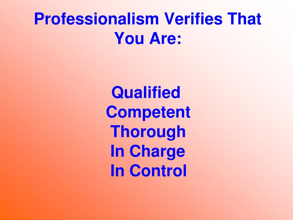 Professionalism Verifies That You Are: