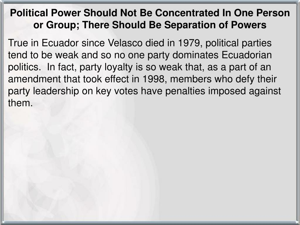 Political Power Should Not Be Concentrated In One Person or Group; There Should Be Separation of Powers