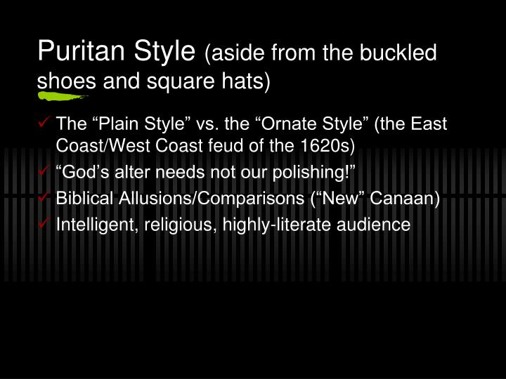 writing styles in the puritan time View notes - puritan plain style notes from english english 11 at freeman high o the puritans' writing style reflected the plain style of their lives: spare simple straightforward o characterized.