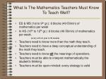 what is the mathematics teachers must know to teach well