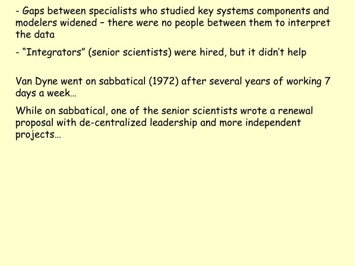 - Gaps between specialists who studied key systems components and modelers widened – there were no people between them to interpret the data