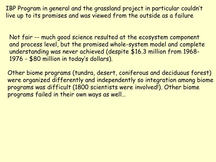 IBP Program in general and the grassland project in particular couldn't live up to its promises and was viewed from the outside as a failure