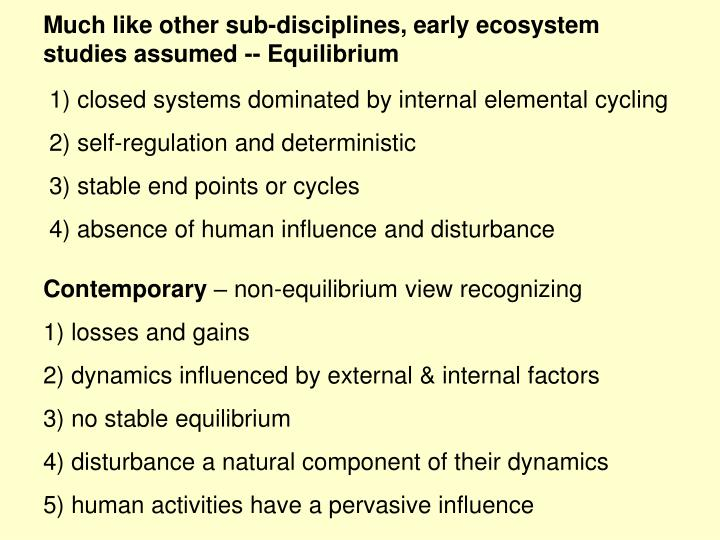 Much like other sub-disciplines, early ecosystem studies assumed -- Equilibrium