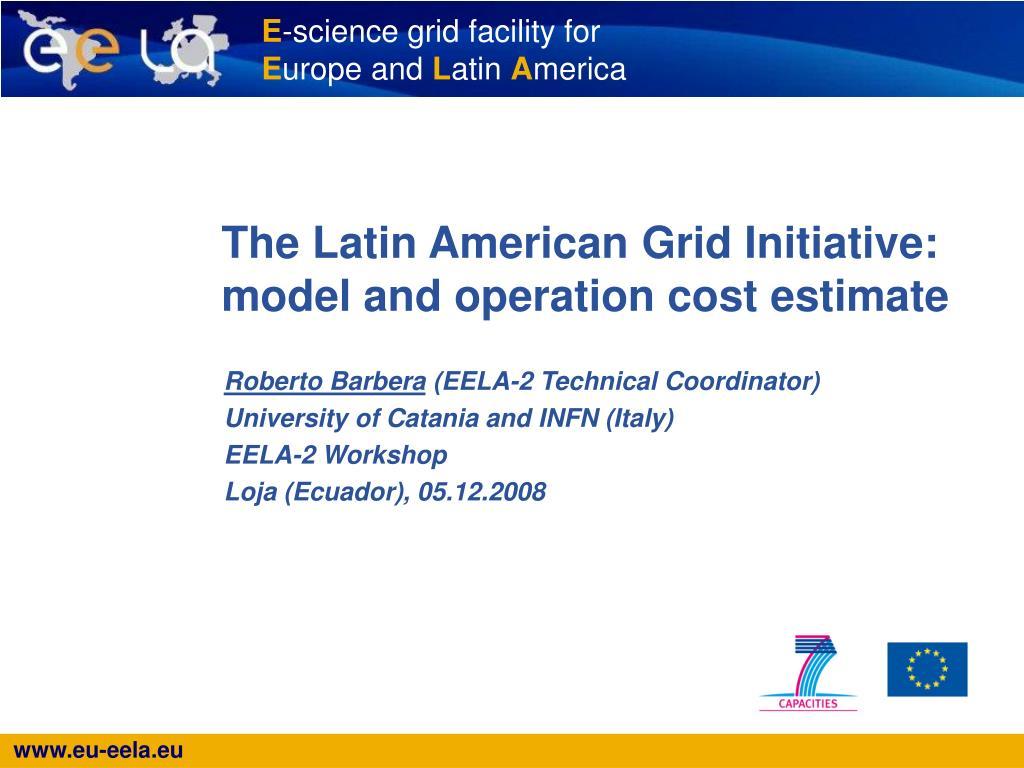 the latin american grid initiative model and operation cost estimate l.