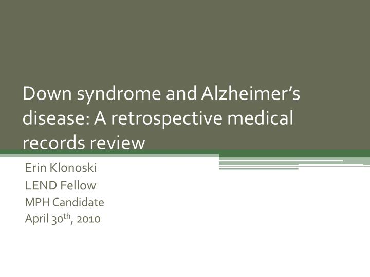 down syndrome and alzheimer s disease a retrospective medical records review n.